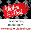 Mother of a Deal – Check out THIS week!